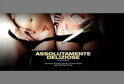 ASSOLUTAMENTE DELIZIOSE di Claire Dowie,  regia di Emiliano Russo