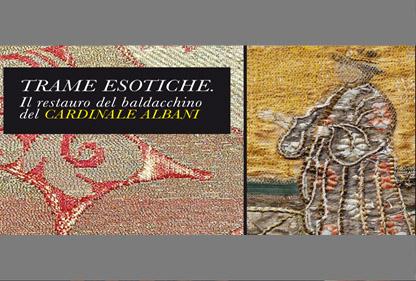 TRAME ESOTICHE. Il restauro del Baldacchino del Cardinale Albani