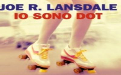 IO SONO DOT di Joe R. Lansdale – Einaudi, 2017