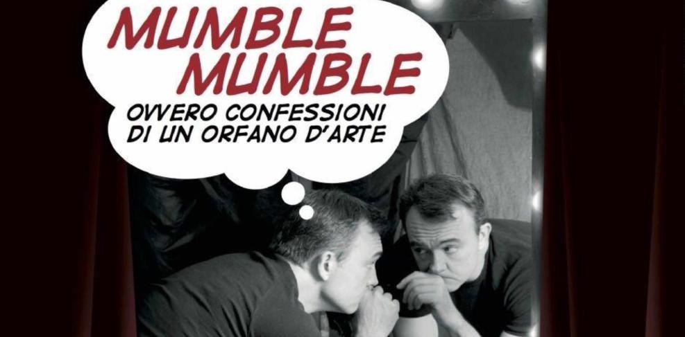MUMBLE MUMBLE OVVERO CONFESSIONI DI UN ORFANO D'ARTE di Emanuele Salce e Andrea Pergolari