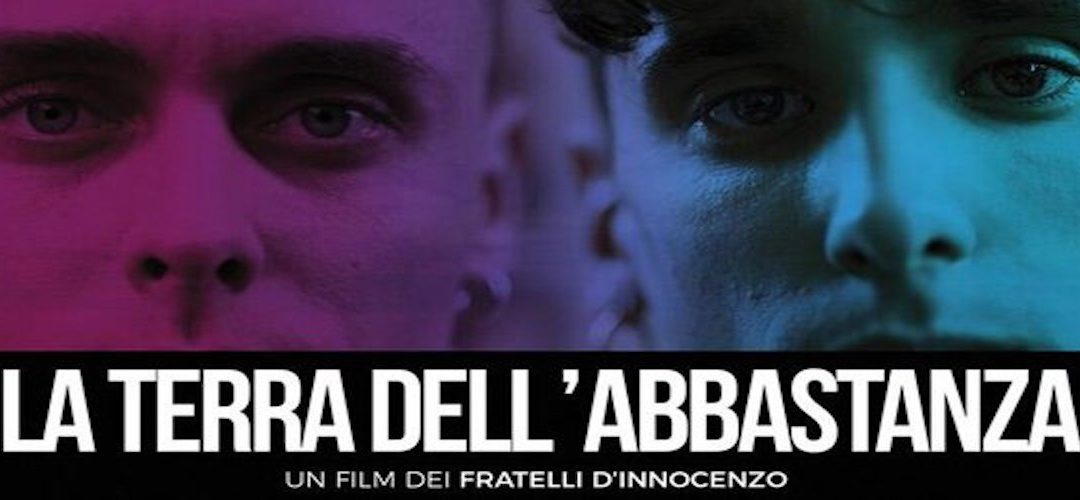 LA TERRA DELL'ABBASTANZA di Damiano e Fabio D'Innocenzo, 2018