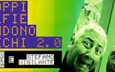 TROPPI SELFIE RENDONO CIECHI 2.0, di e con Stefano Vigilante e Paolo Pesce Nanna
