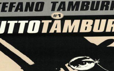 STEFANO TAMBURINI, TUTTO TAMBURO a cura di Michele Mordente – Muscles Edizioni Underground – 2018