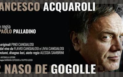 ER NASO DE GOGOLLE testo e regia di Pierpaolo Palladino, con Francesco Acquaroli