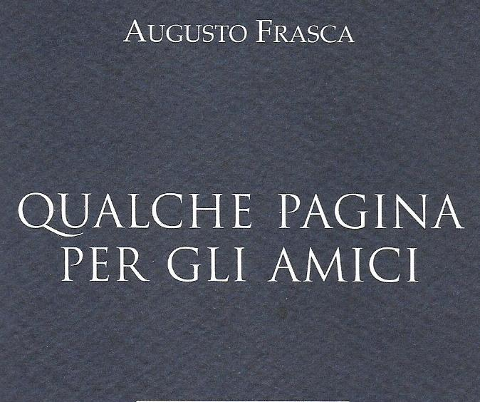 QUALCHE PAGINA PER GLI AMICI di Augusto Frasca- Futura editore, 2018