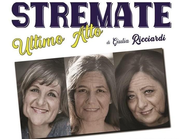 STREMATE, ULTIMO ATTO di Giulia Ricciardi, con Federica Cifola, Beatrice Fazi e Ludovica Di Donato