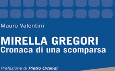MIRELLA GREGORI-CRONACA DI UNA SCOMPARSA di Mauro Valentini- Sovera edizioni, 2018