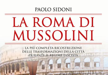 LA ROMA DI MUSSOLINI di Paolo Sidoni – Newton Compton editori, 2020