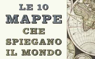 LE 10 MAPPE CHE SPIEGANO IL MONDO di Tim Marshall – ed. GARZANTI 2020