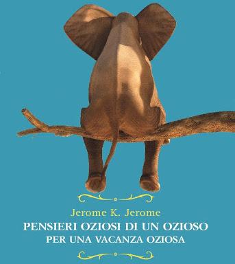 I PENSIERI OZIOSI DI UN OZIOSO di Jerome Klapka Jerome – Elliot editore, ristampa 2020