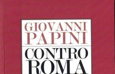 CONTRO ROMA di Giovanni Papini – editore Elliot, ristampa 2020