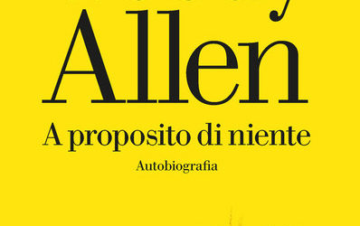 A PROPOSITO DI NIENTE Autobiografia di Woody Allen – ed. La Nave di Teseo 2020
