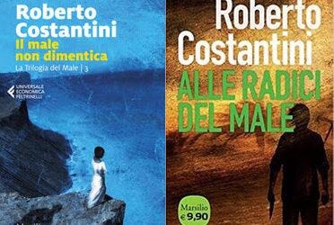 ALLE RADICI DEL MALE e IL MALE NON DIMENTICA di Roberto Costantini – ed. MARSILIO 2021