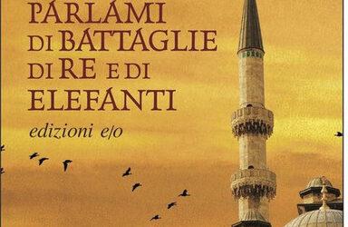 PARLAMI DI BATTAGLIE, DI RE E DI ELEFANTI di Mathias Enard – ed. E/O 2021